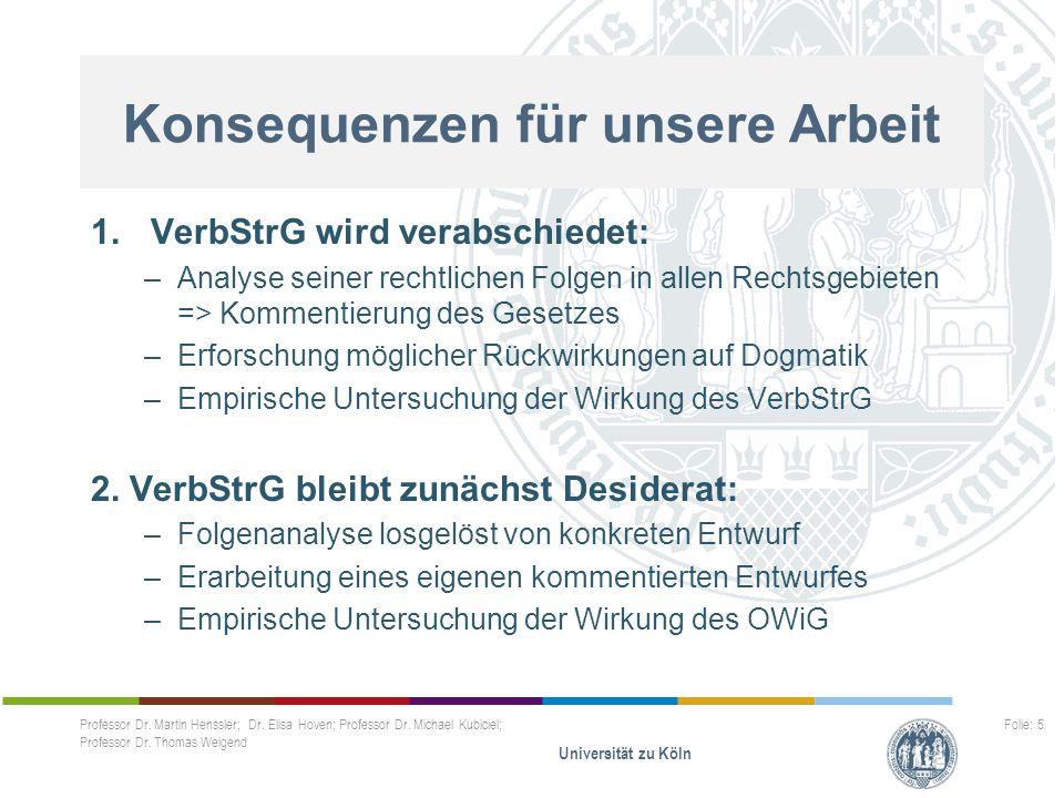 Professor Dr. Martin Henssler; Dr. Elisa Hoven; Professor Dr. Michael Kubiciel; Professor Dr. Thomas Weigend Universität zu Köln Folie: 5..... 1.VerbS