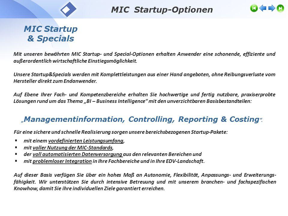 MIC Startup-Optionen MIC Startup & Specials Mit unseren bewährten MIC Startup- und Special-Optionen erhalten Anwender eine schonende, effiziente und außerordentlich wirtschaftliche Einstiegsmöglichkeit.