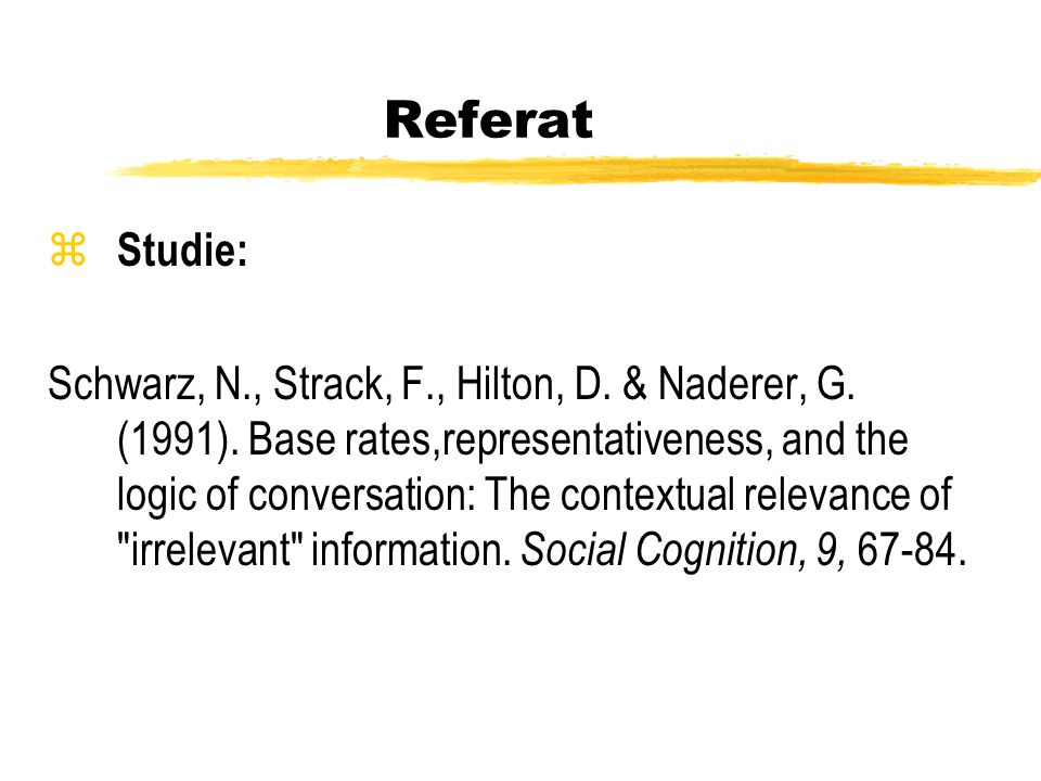 Referat z Studie: Schwarz, N., Strack, F., Hilton, D. & Naderer, G. (1991). Base rates,representativeness, and the logic of conversation: The contextu