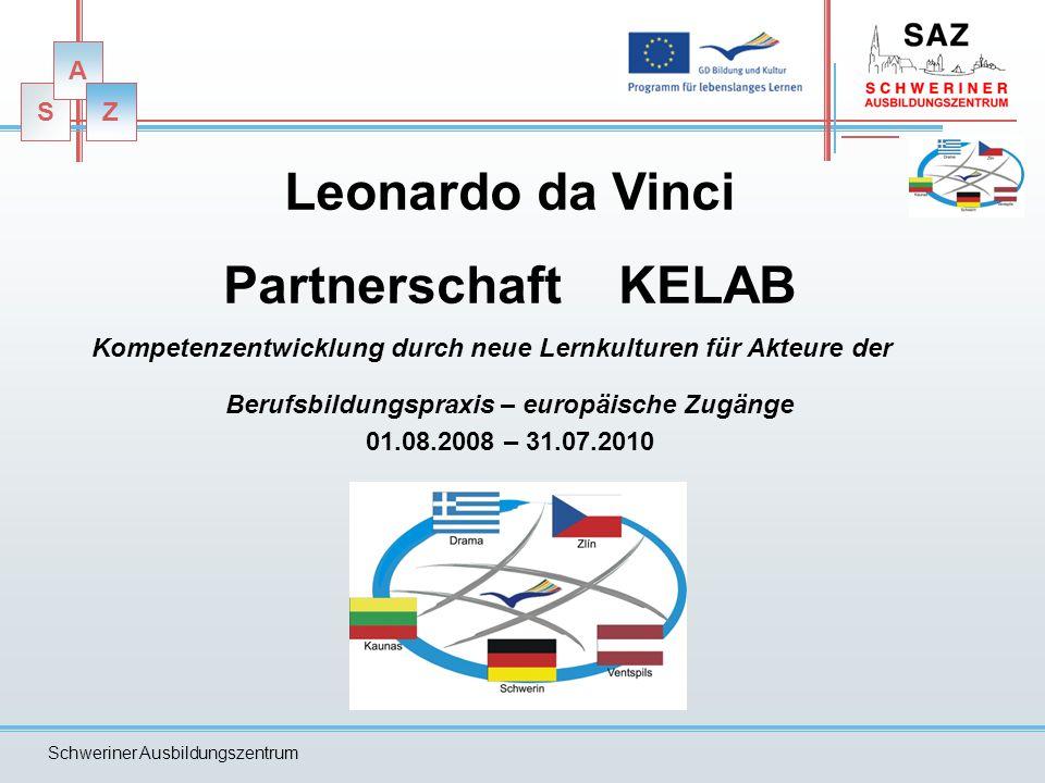 S A Z Schweriner Ausbildungszentrum S A Z Leonardo da Vinci Partnerschaft KELAB Kompetenzentwicklung durch neue Lernkulturen für Akteure der Berufsbildungspraxis – europäische Zugänge 01.08.2008 – 31.07.2010
