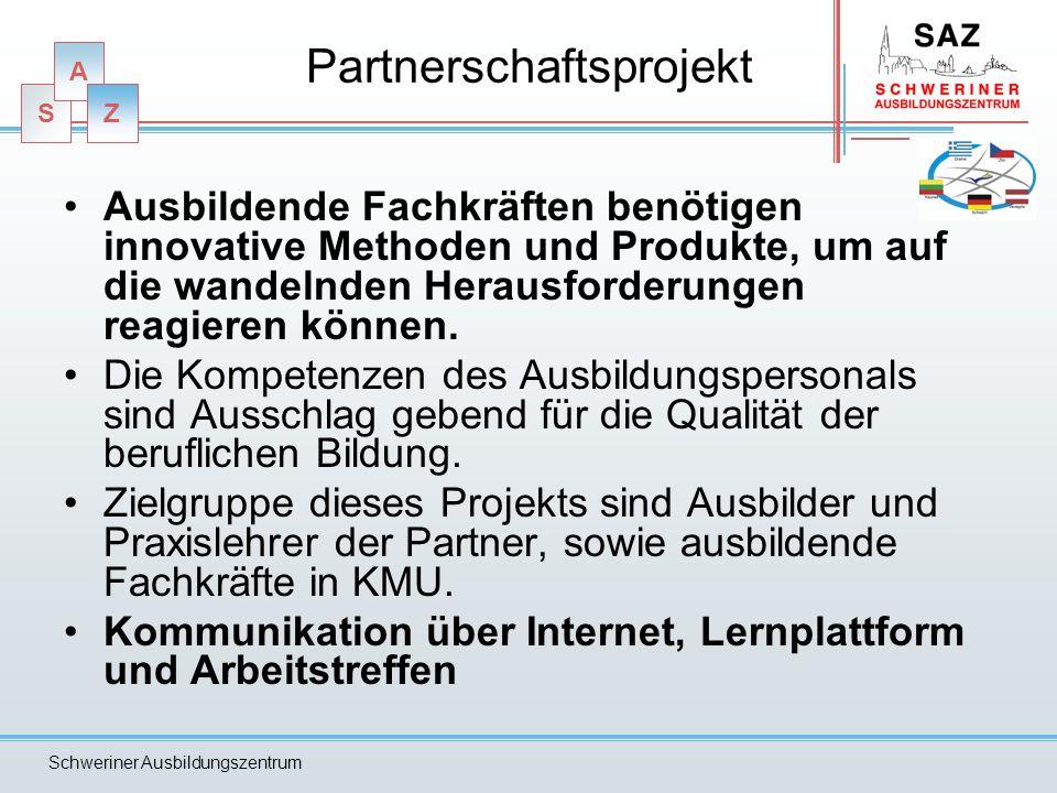 S A Z Schweriner Ausbildungszentrum Partnerschaftsprojekt Ausbildende Fachkräften benötigen innovative Methoden und Produkte, um auf die wandelnden Herausforderungen reagieren können.