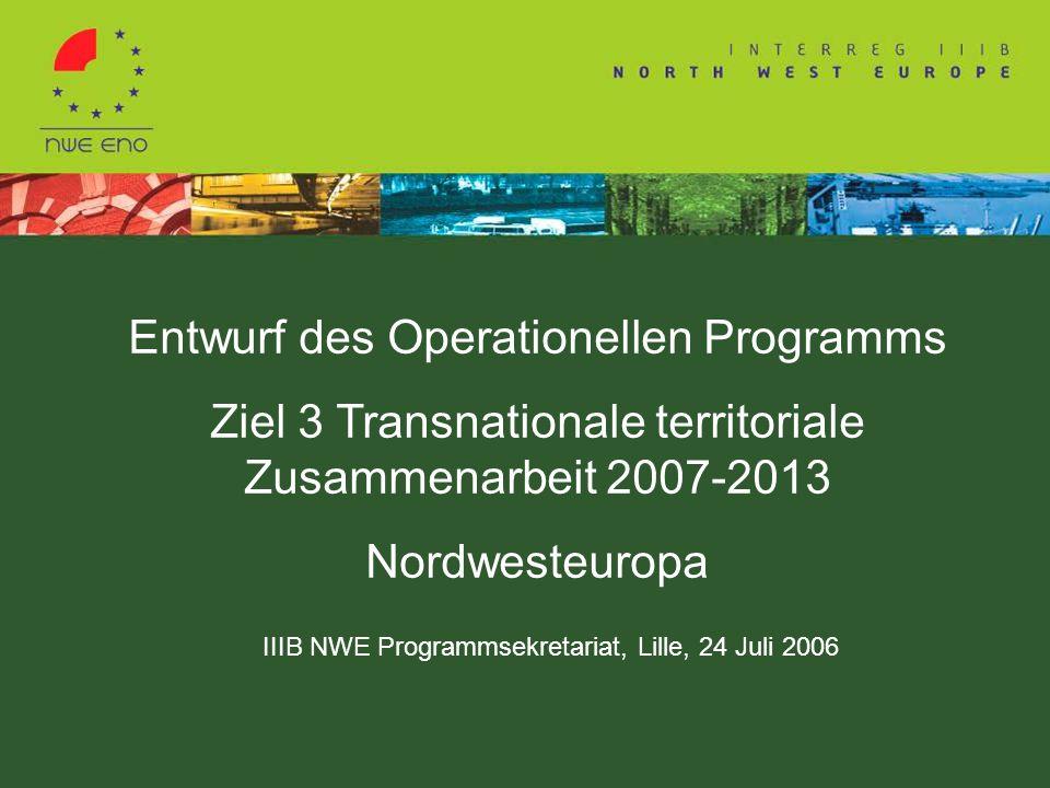 Entwurf des Operationellen Programms Ziel 3 Transnationale territoriale Zusammenarbeit 2007-2013 Nordwesteuropa IIIB NWE Programmsekretariat, Lille, 24 Juli 2006