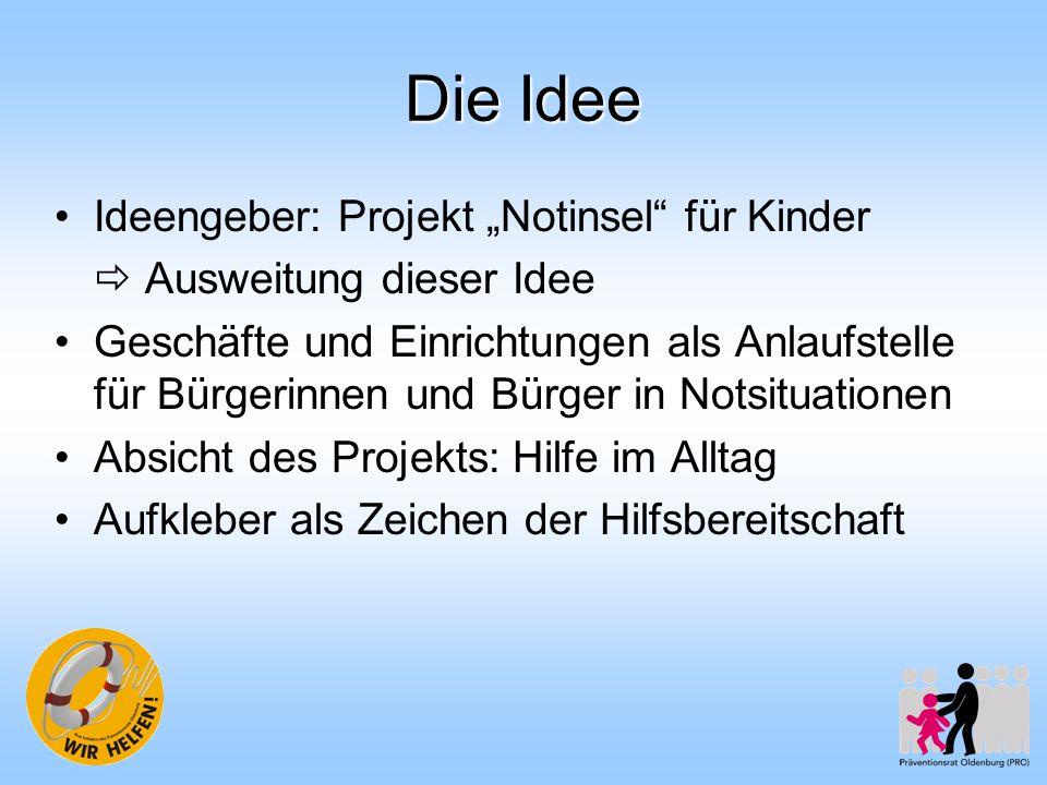 """Die Idee Ideengeber: Projekt """"Notinsel"""" für Kinder  Ausweitung dieser Idee Geschäfte und Einrichtungen als Anlaufstelle für Bürgerinnen und Bürger in"""