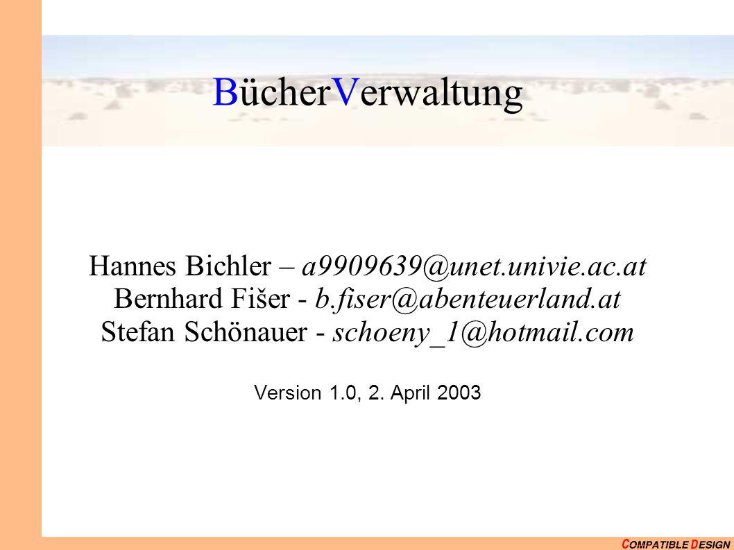 BücherVerwaltung Hannes Bichler – a9909639@unet.univie.ac.at Bernhard Fišer - b.fiser@abenteuerland.at Stefan Schönauer - schoeny_1@hotmail.com Version 1.0, 2.