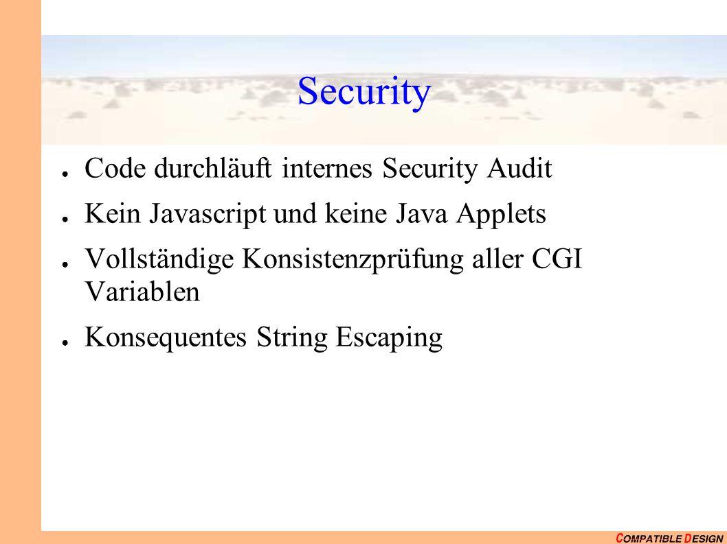 Security ● Code durchläuft internes Security Audit ● Kein Javascript und keine Java Applets ● Vollständige Konsistenzprüfung aller CGI Variablen ● Konsequentes String Escaping