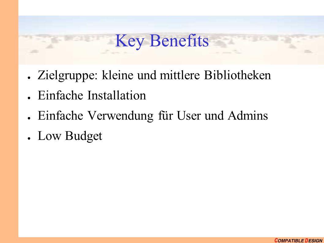 Key Benefits ● Zielgruppe: kleine und mittlere Bibliotheken ● Einfache Installation ● Einfache Verwendung für User und Admins ● Low Budget