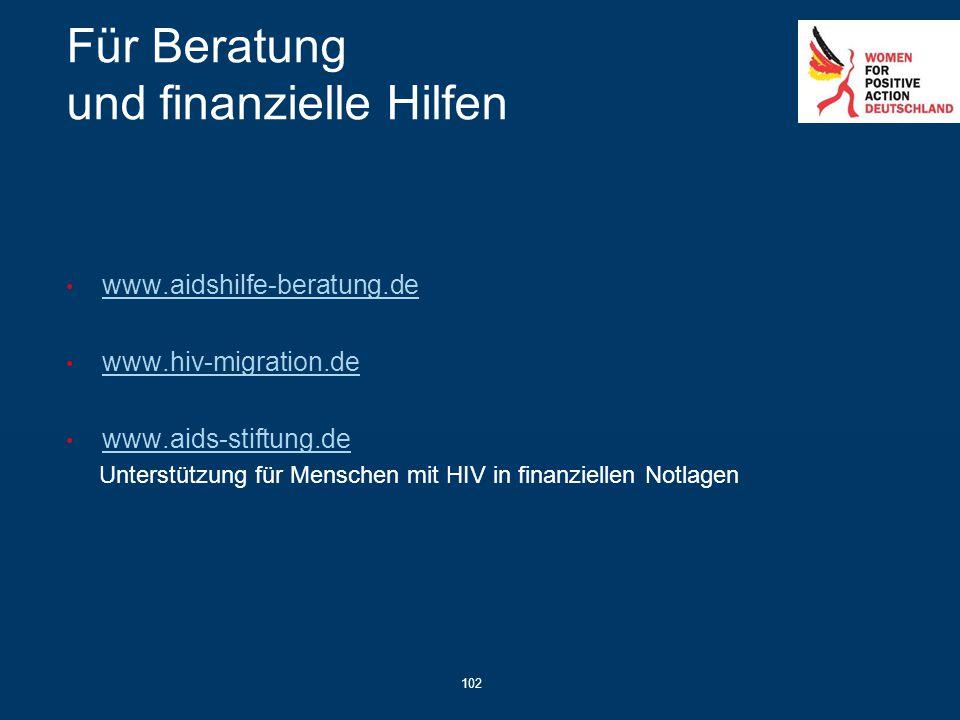 102 Für Beratung und finanzielle Hilfen www.aidshilfe-beratung.de www.hiv-migration.de www.aids-stiftung.de Unterstützung für Menschen mit HIV in fina