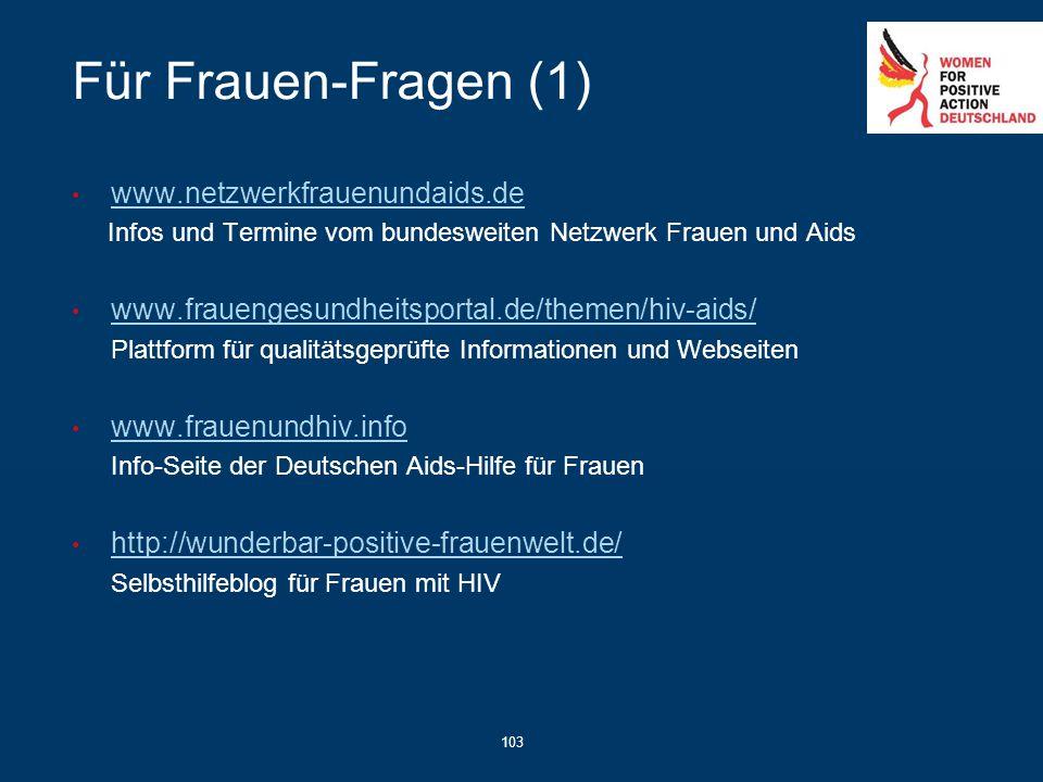 103 Für Frauen-Fragen (1) www.netzwerkfrauenundaids.de Infos und Termine vom bundesweiten Netzwerk Frauen und Aids www.frauengesundheitsportal.de/them