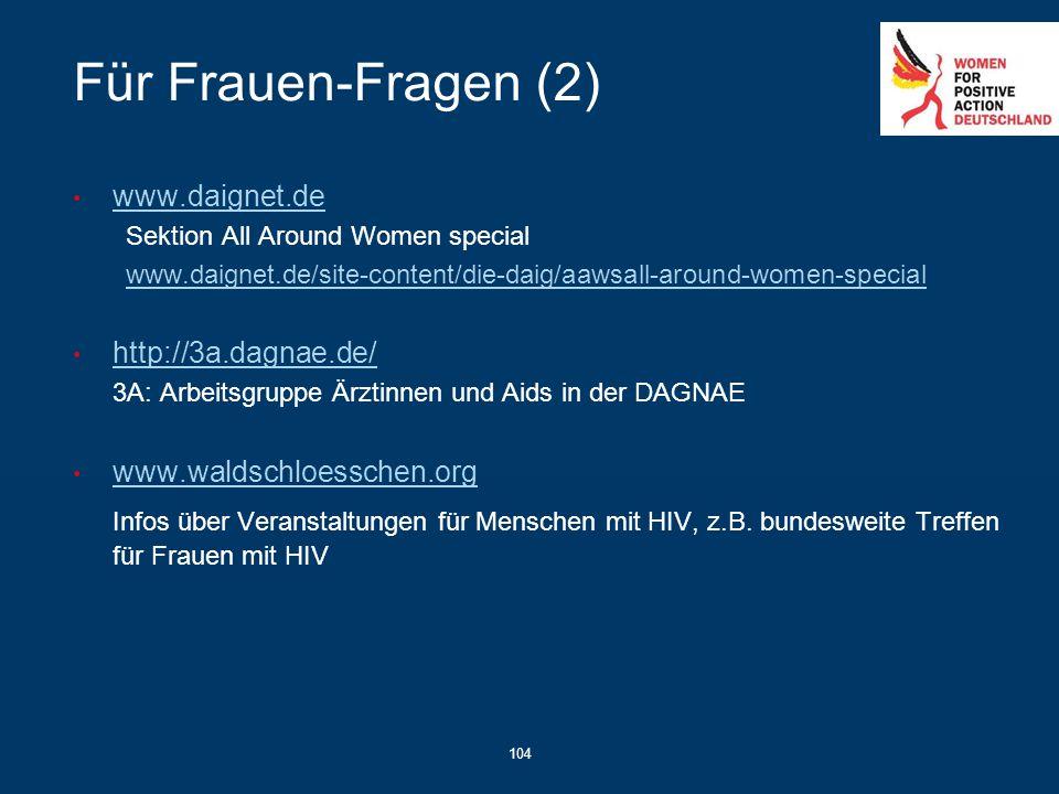 104 Für Frauen-Fragen (2) www.daignet.de Sektion All Around Women special www.daignet.de/site-content/die-daig/aawsall-around-women-special http://3a.