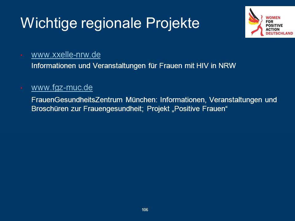 106 Wichtige regionale Projekte www.xxelle-nrw.de Informationen und Veranstaltungen für Frauen mit HIV in NRW www.fgz-muc.de FrauenGesundheitsZentrum