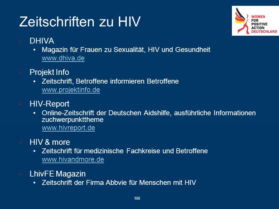 108 Zeitschriften zu HIV DHIVA Magazin für Frauen zu Sexualität, HIV und Gesundheit www.dhiva.de Projekt Info Zeitschrift, Betroffene informieren Betr