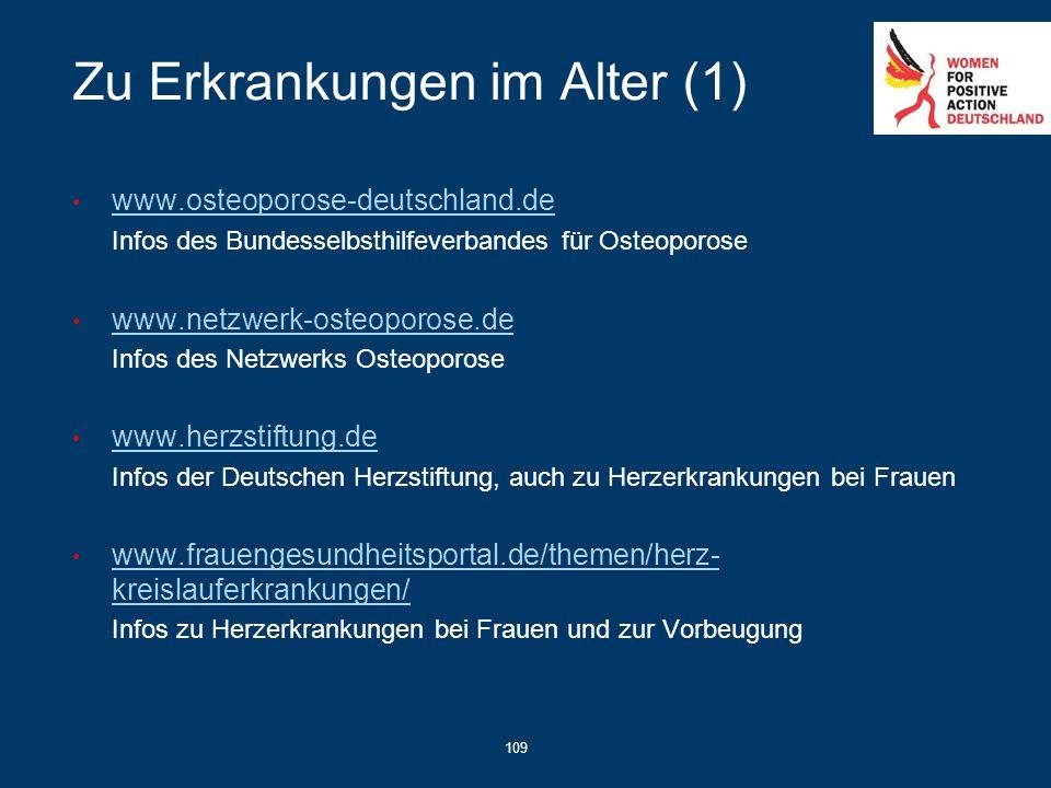 109 Zu Erkrankungen im Alter (1) www.osteoporose-deutschland.de Infos des Bundesselbsthilfeverbandes für Osteoporose www.netzwerk-osteoporose.de Infos