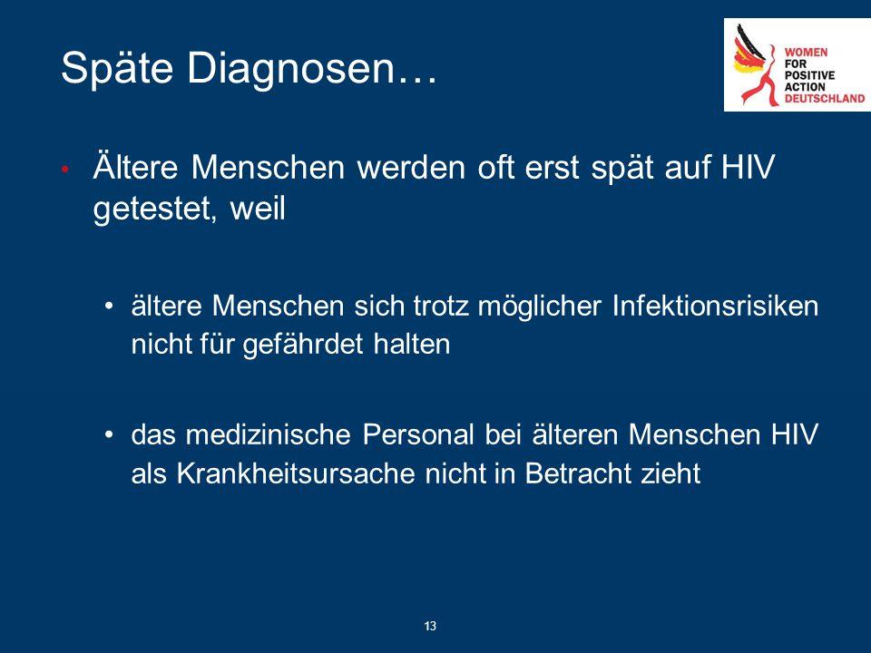 Späte Diagnosen… Ältere Menschen werden oft erst spät auf HIV getestet, weil ältere Menschen sich trotz möglicher Infektionsrisiken nicht für gefährde