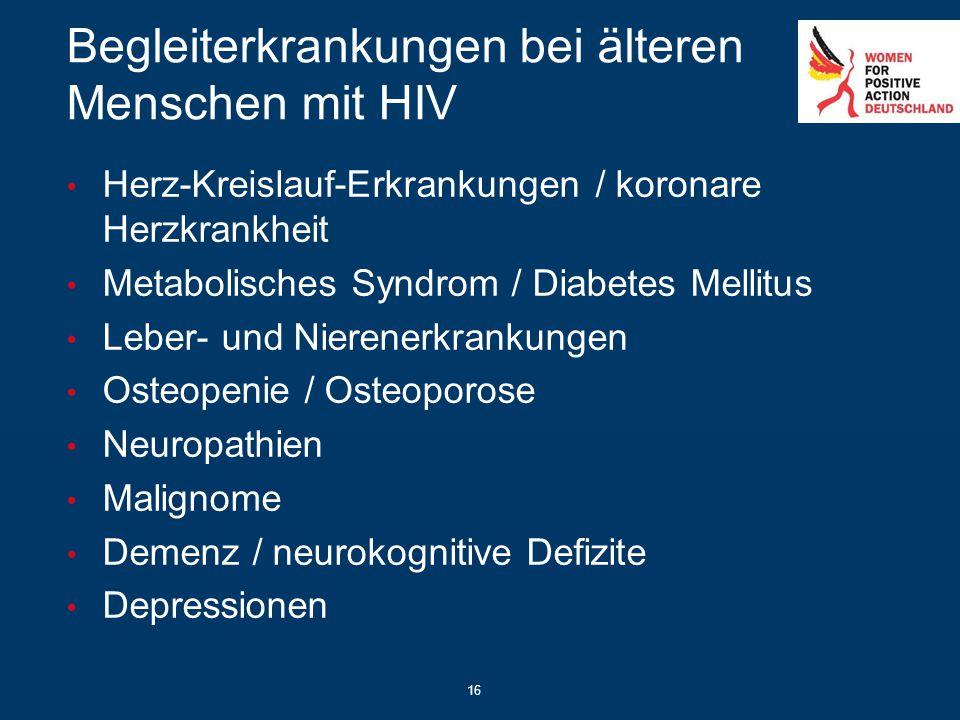 Begleiterkrankungen bei älteren Menschen mit HIV Herz-Kreislauf-Erkrankungen / koronare Herzkrankheit Metabolisches Syndrom / Diabetes Mellitus Leber-