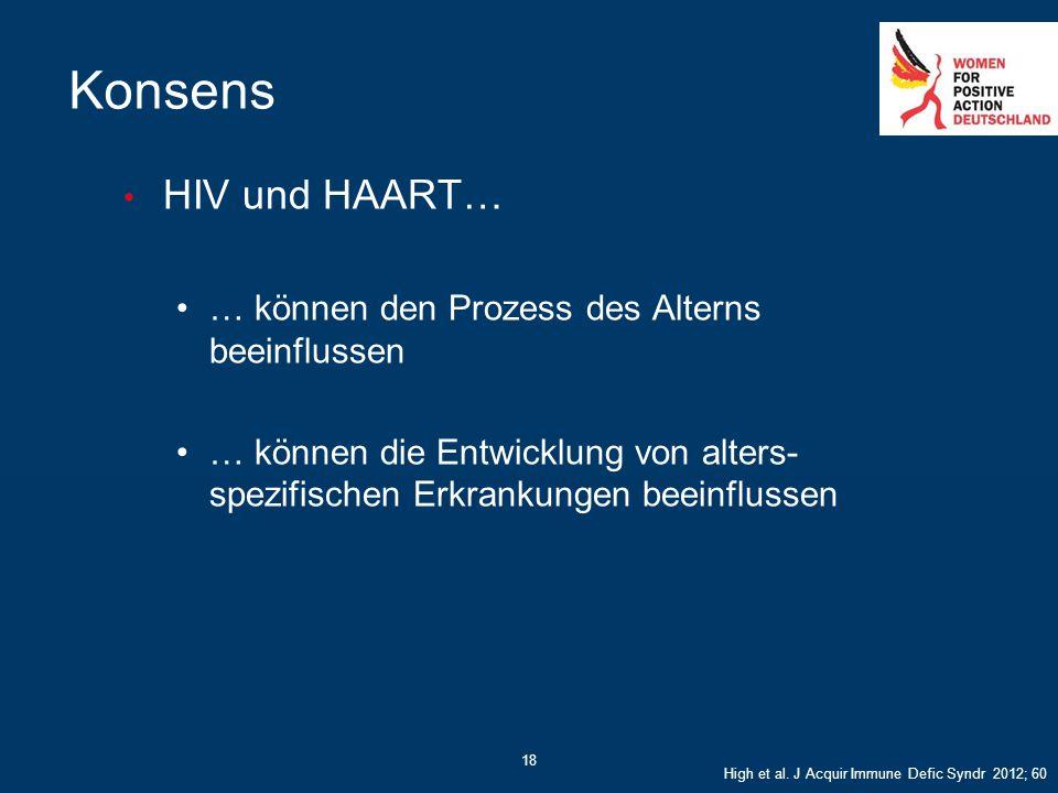 Konsens HIV und HAART… … können den Prozess des Alterns beeinflussen … können die Entwicklung von alters- spezifischen Erkrankungen beeinflussen 18 Hi