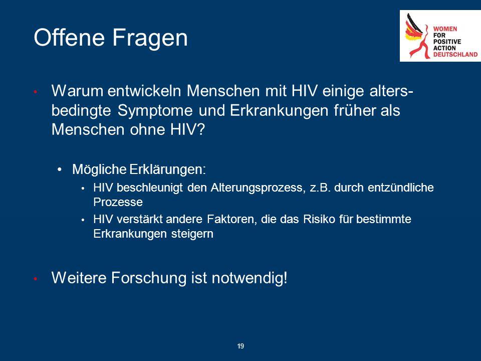 Offene Fragen Warum entwickeln Menschen mit HIV einige alters- bedingte Symptome und Erkrankungen früher als Menschen ohne HIV? Mögliche Erklärungen:
