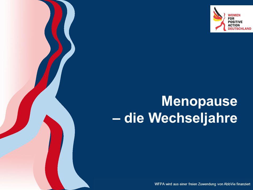 Women for Positive Action is supported by a grant from Abbott WFPA wird aus einer freien Zuwendung von AbbVie finanziert Menopause – die Wechseljahre