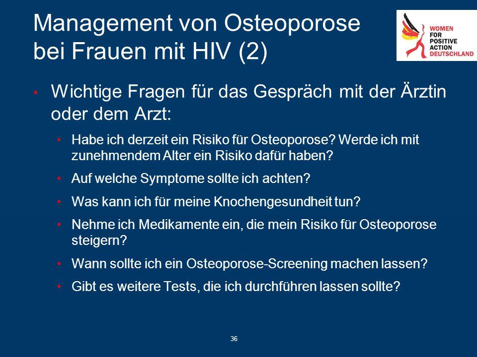 36 Management von Osteoporose bei Frauen mit HIV (2) Wichtige Fragen für das Gespräch mit der Ärztin oder dem Arzt: Habe ich derzeit ein Risiko für Os