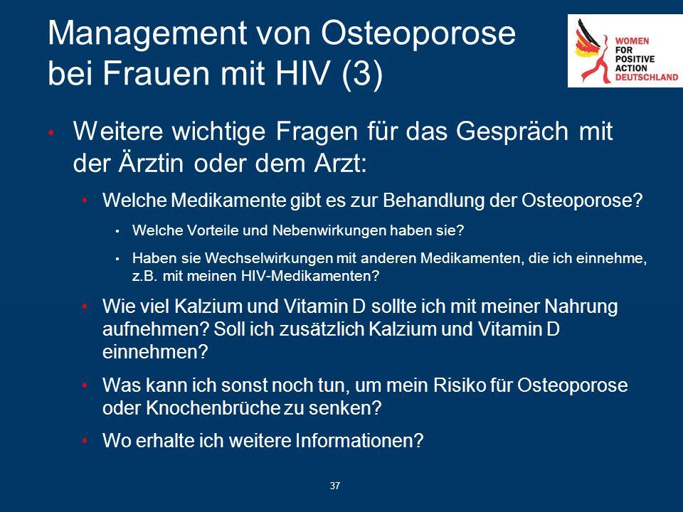 37 Management von Osteoporose bei Frauen mit HIV (3) Weitere wichtige Fragen für das Gespräch mit der Ärztin oder dem Arzt: Welche Medikamente gibt es
