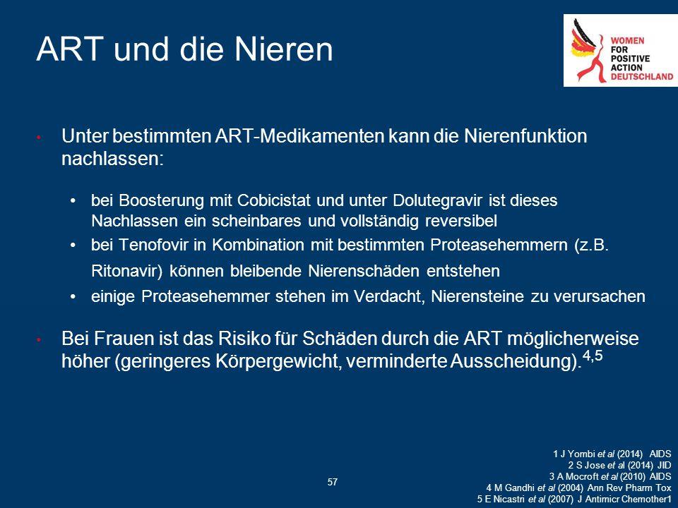 57 ART und die Nieren Unter bestimmten ART-Medikamenten kann die Nierenfunktion nachlassen: bei Boosterung mit Cobicistat und unter Dolutegravir ist d