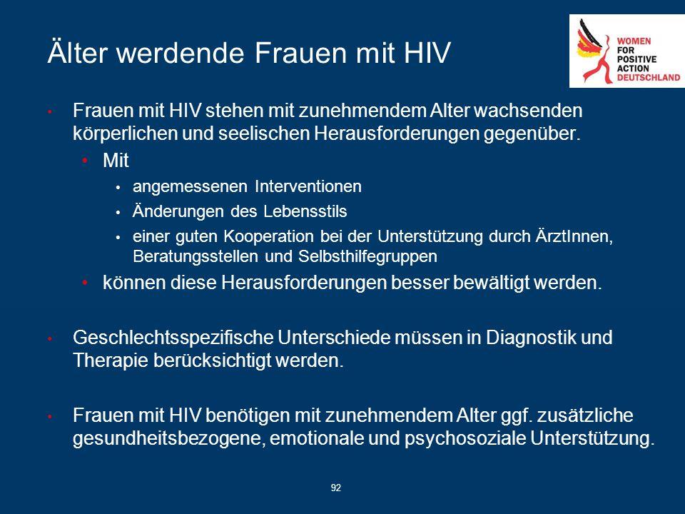 92 Älter werdende Frauen mit HIV Frauen mit HIV stehen mit zunehmendem Alter wachsenden körperlichen und seelischen Herausforderungen gegenüber. Mit a