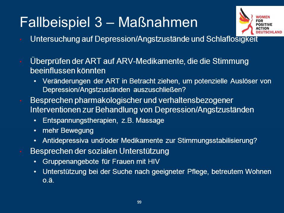 99 Fallbeispiel 3 – Maßnahmen Untersuchung auf Depression/Angstzustände und Schlaflosigkeit Überprüfen der ART auf ARV-Medikamente, die die Stimmung b
