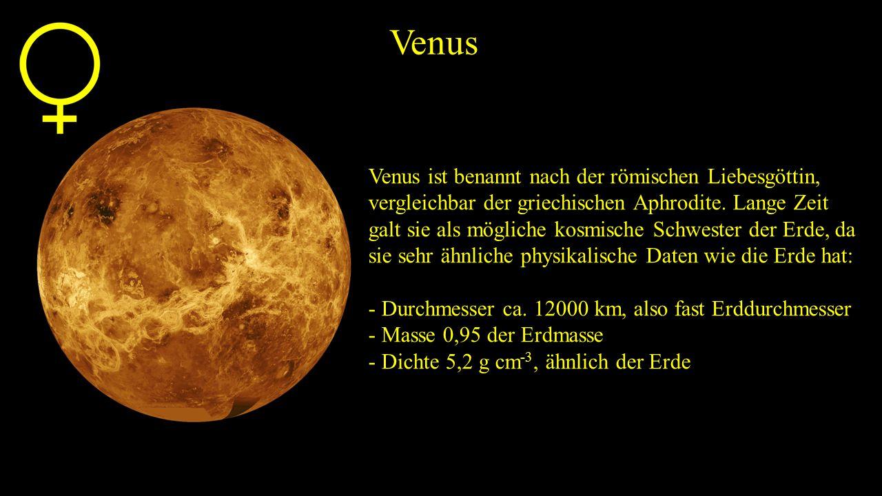 Venus Venus ist benannt nach der römischen Liebesgöttin, vergleichbar der griechischen Aphrodite. Lange Zeit galt sie als mögliche kosmische Schwester