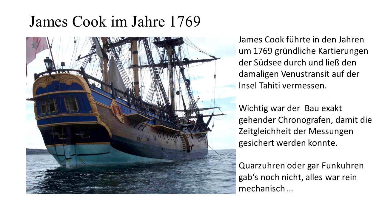 James Cook im Jahre 1769 James Cook führte in den Jahren um 1769 gründliche Kartierungen der Südsee durch und ließ den damaligen Venustransit auf der