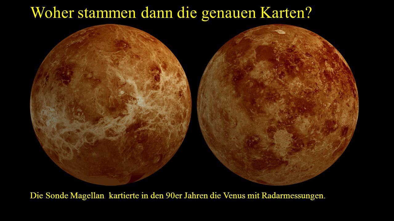 Woher stammen dann die genauen Karten? Die Sonde Magellan kartierte in den 90er Jahren die Venus mit Radarmessungen.