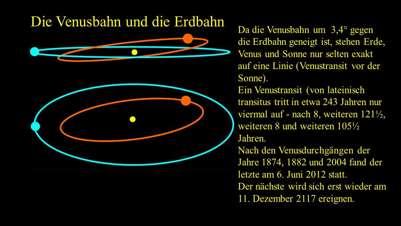 Die Venusbahn und die Erdbahn Da die Venusbahn um 3,4° gegen die Erdbahn geneigt ist, stehen Erde, Venus und Sonne nur selten exakt auf eine Linie (Ve