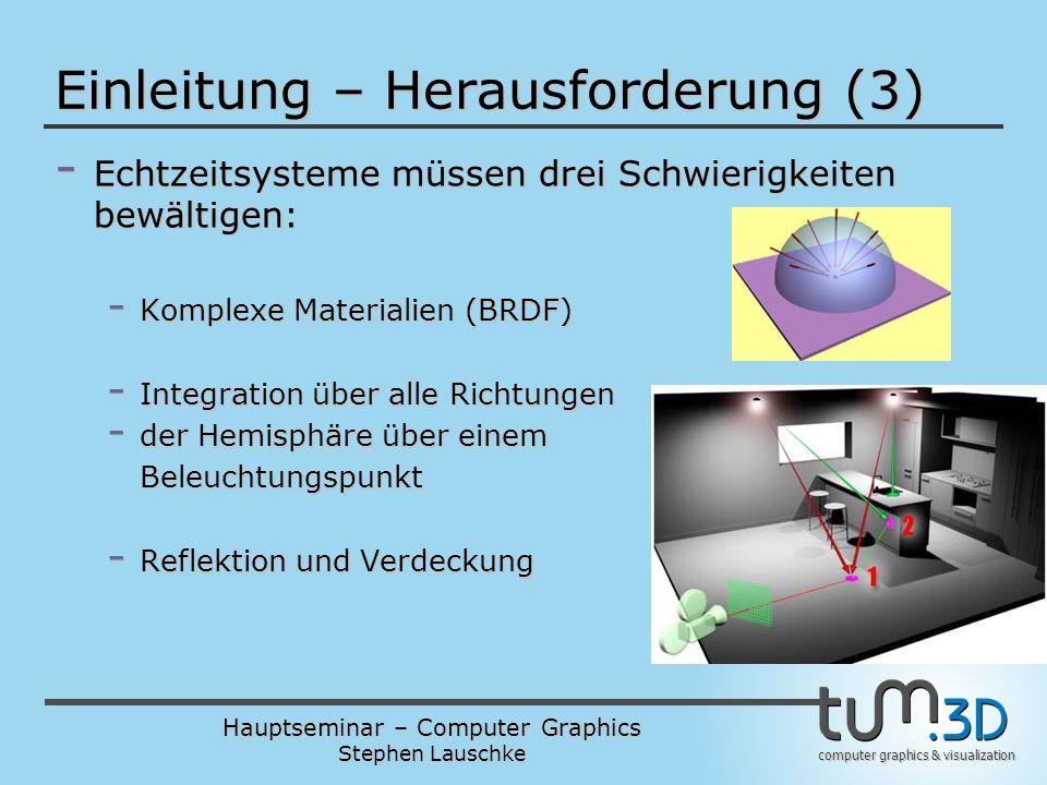 Hauptseminar – Computer Graphics Stephen Lauschke computer graphics & visualization Einleitung – Herausforderung (3) - Echtzeitsysteme müssen drei Sch