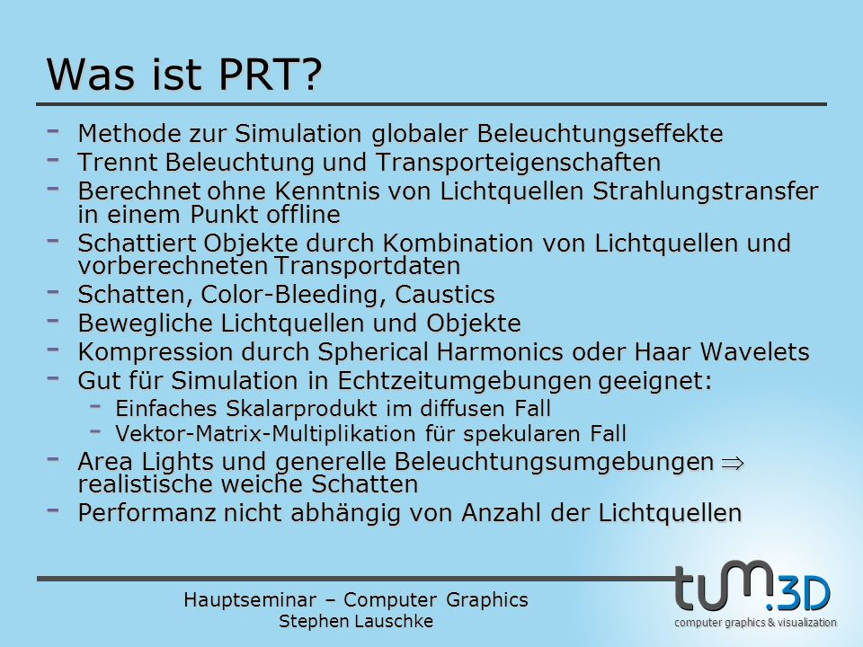 Hauptseminar – Computer Graphics Stephen Lauschke computer graphics & visualization Was ist PRT? - Methode zur Simulation globaler Beleuchtungseffekte