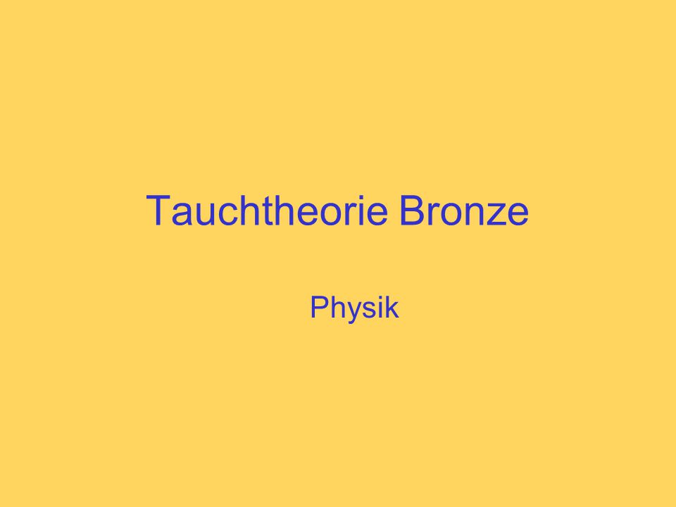 Tauchtheorie Bronze Physik