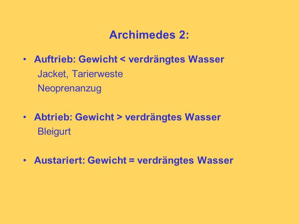 Archimedes 2: Auftrieb: Gewicht < verdrängtes Wasser Jacket, Tarierweste Neoprenanzug Abtrieb: Gewicht > verdrängtes Wasser Bleigurt Austariert: Gewicht = verdrängtes Wasser