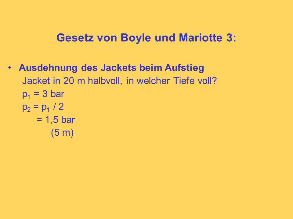 Gesetz von Boyle und Mariotte 3: Ausdehnung des Jackets beim Aufstieg Jacket in 20 m halbvoll, in welcher Tiefe voll.