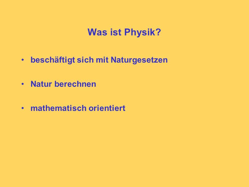 Was ist Physik beschäftigt sich mit Naturgesetzen Natur berechnen mathematisch orientiert