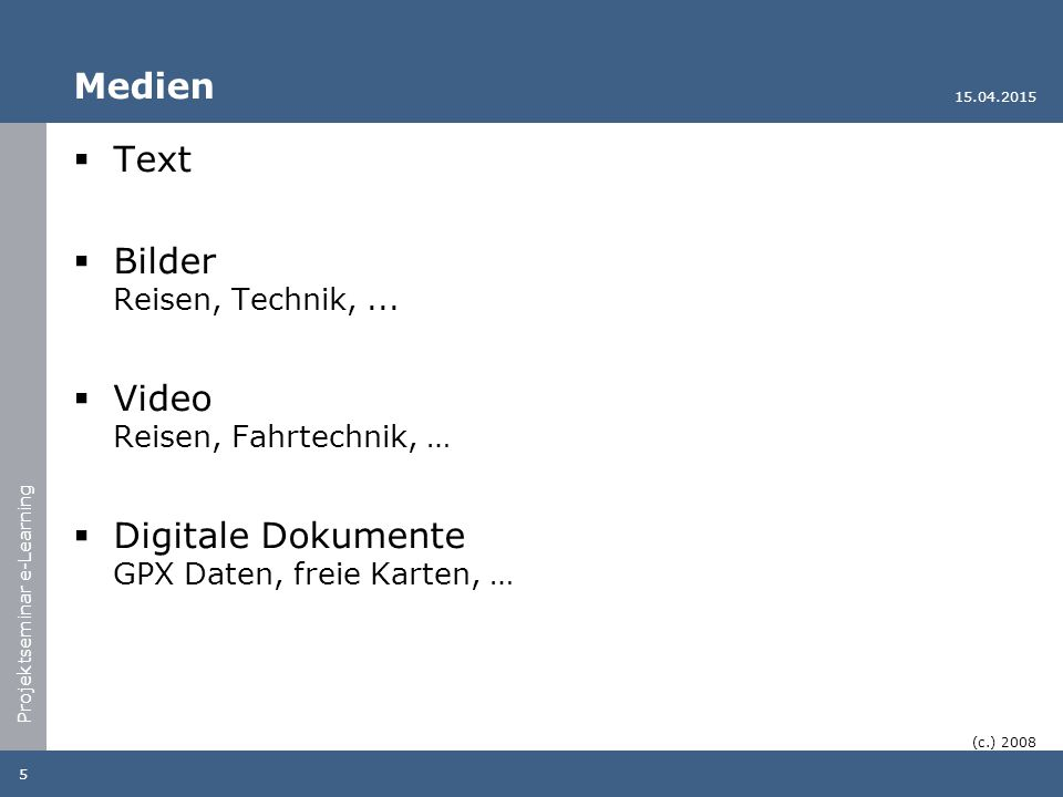 Projektseminar e-Learning Medien  Text  Bilder Reisen, Technik,...