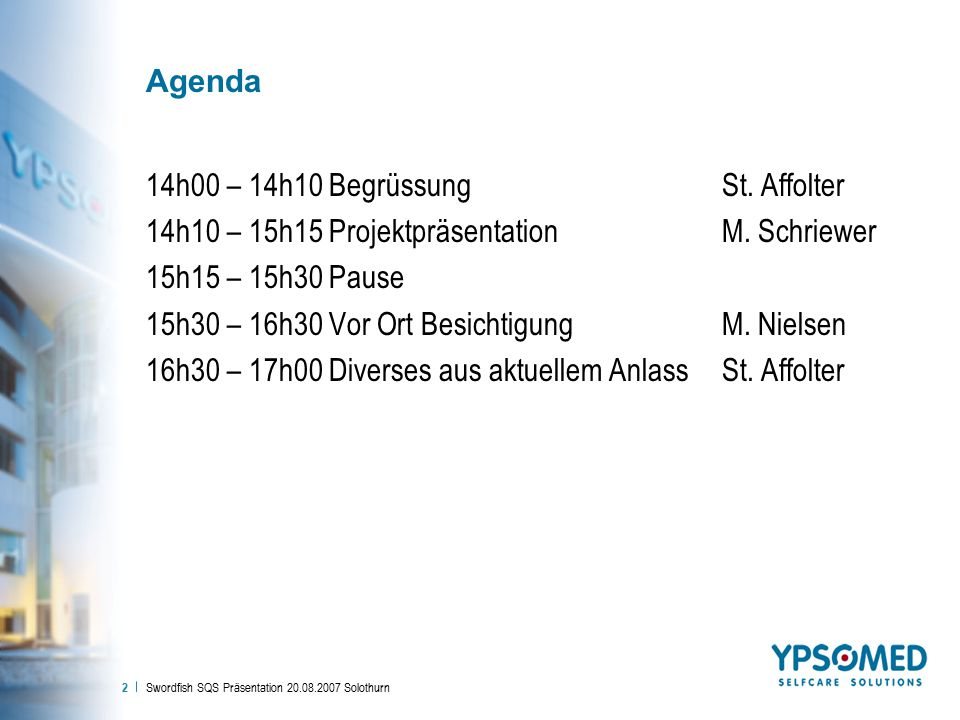 Swordfish SQS Präsentation 20.08.2007 Solothurn 2 Agenda 14h00 – 14h10 BegrüssungSt. Affolter 14h10 – 15h15 ProjektpräsentationM. Schriewer 15h15 – 15