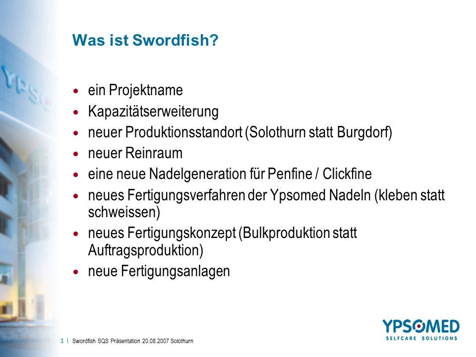 Swordfish SQS Präsentation 20.08.2007 Solothurn 3 Was ist Swordfish? ein Projektname Kapazitätserweiterung neuer Produktionsstandort (Solothurn statt