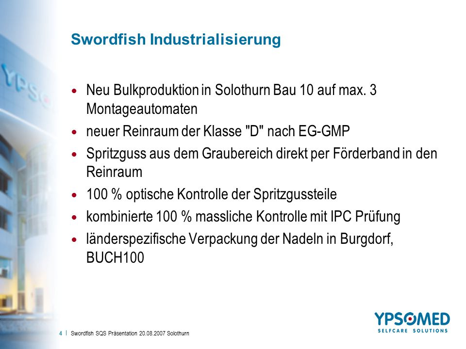 Swordfish SQS Präsentation 20.08.2007 Solothurn 4 Swordfish Industrialisierung Neu Bulkproduktion in Solothurn Bau 10 auf max.