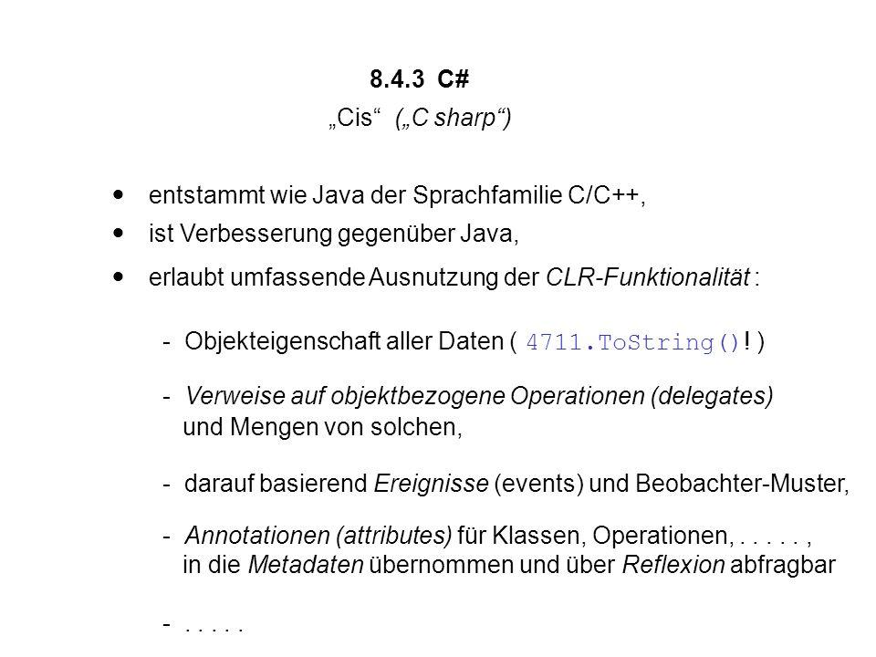 """8.4.3 C# """"Cis (""""C sharp )  entstammt wie Java der Sprachfamilie C/C++,  ist Verbesserung gegenüber Java,  erlaubt umfassende Ausnutzung der CLR-Funktionalität : - Objekteigenschaft aller Daten ( 4711.ToString() ."""
