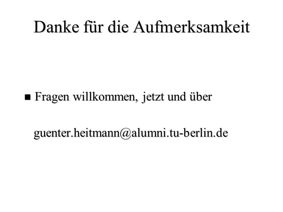 Danke für die Aufmerksamkeit Fragen willkommen, jetzt und über Fragen willkommen, jetzt und über guenter.heitmann@alumni.tu-berlin.de guenter.heitmann
