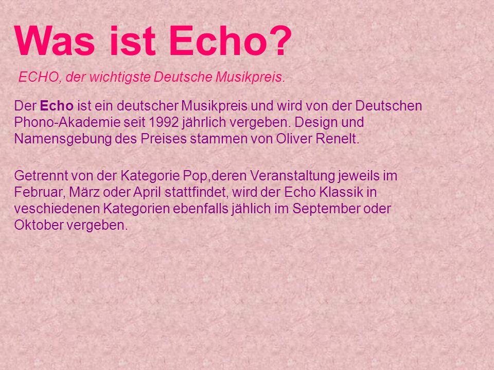 Was ist Echo? ECHO, der wichtigste Deutsche Musikpreis. Der Echo ist ein deutscher Musikpreis und wird von der Deutschen Phono-Akademie seit 1992 jähr