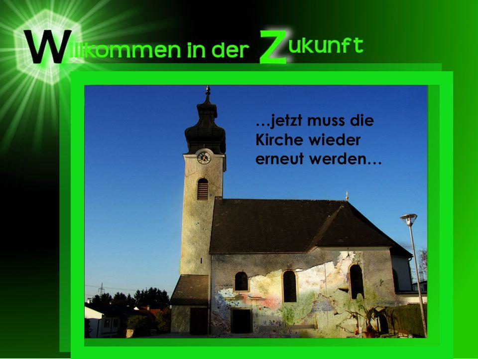 …jetzt muss die Kirche wieder erneut werden…