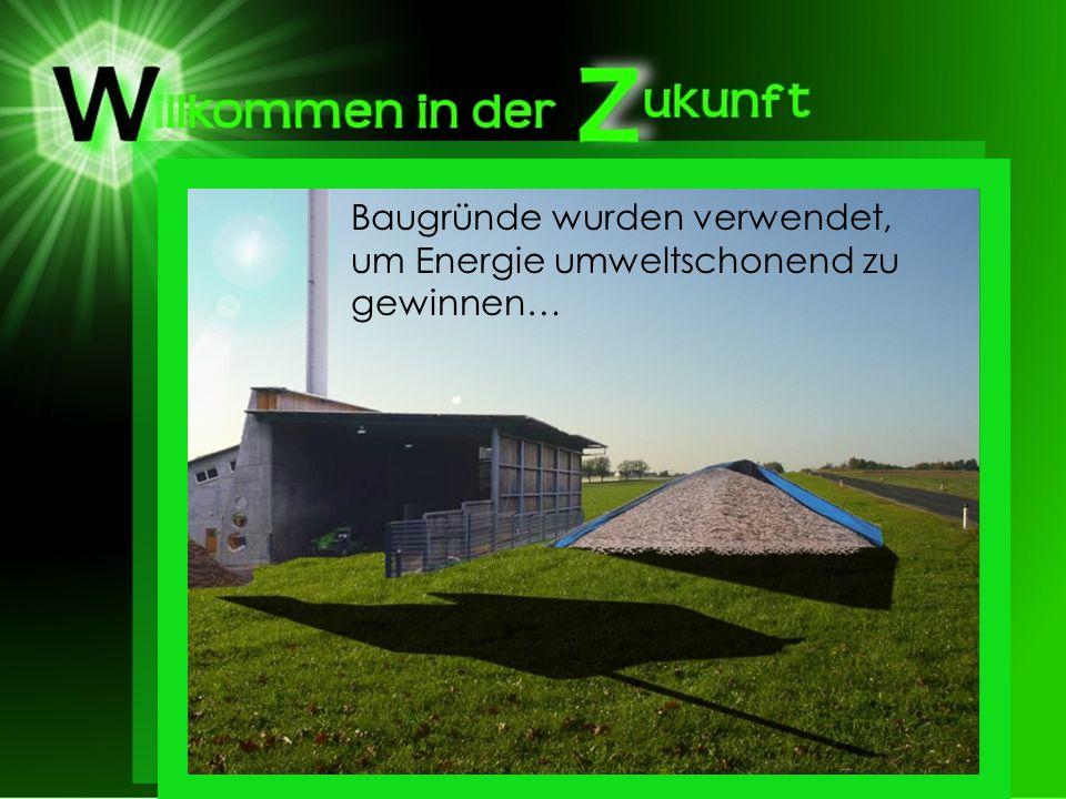 Baugründe wurden verwendet, um Energie umweltschonend zu gewinnen…