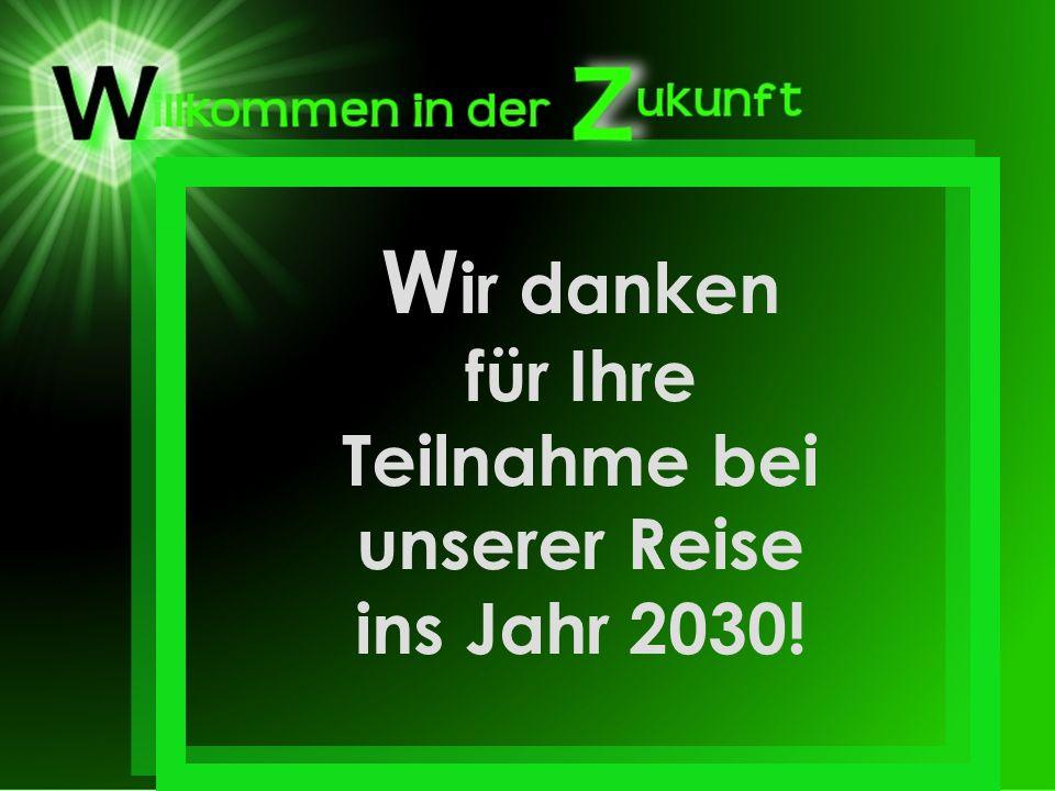 W ir danken für Ihre Teilnahme bei unserer Reise ins Jahr 2030!