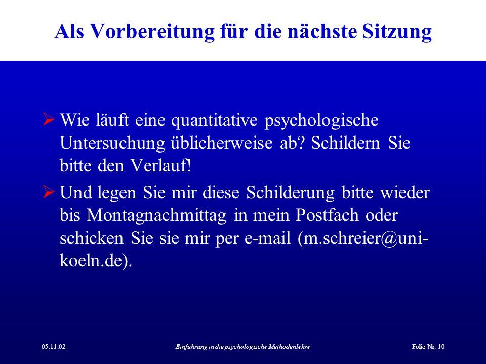 05.11.02Einführung in die psychologische MethodenlehreFolie Nr. 10 Als Vorbereitung für die nächste Sitzung  Wie läuft eine quantitative psychologisc
