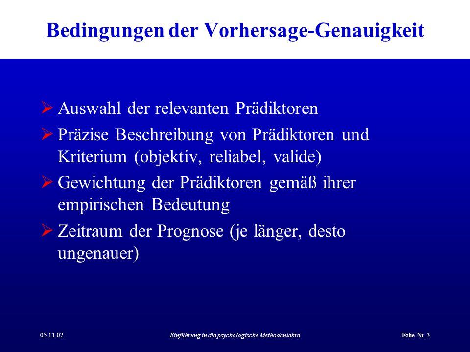 05.11.02Einführung in die psychologische MethodenlehreFolie Nr. 3 Bedingungen der Vorhersage-Genauigkeit  Auswahl der relevanten Prädiktoren  Präzis