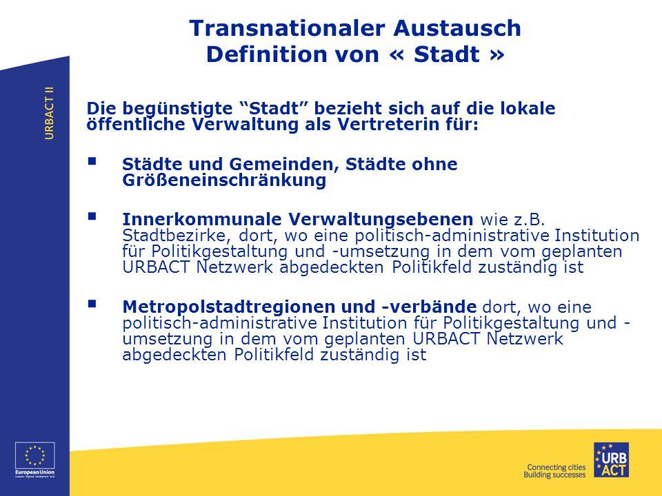 Transnationaler Austausch Definition von « Stadt » Die begünstigte Stadt bezieht sich auf die lokale öffentliche Verwaltung als Vertreterin für:  Städte und Gemeinden, Städte ohne Größeneinschränkung  Innerkommunale Verwaltungsebenen wie z.B.