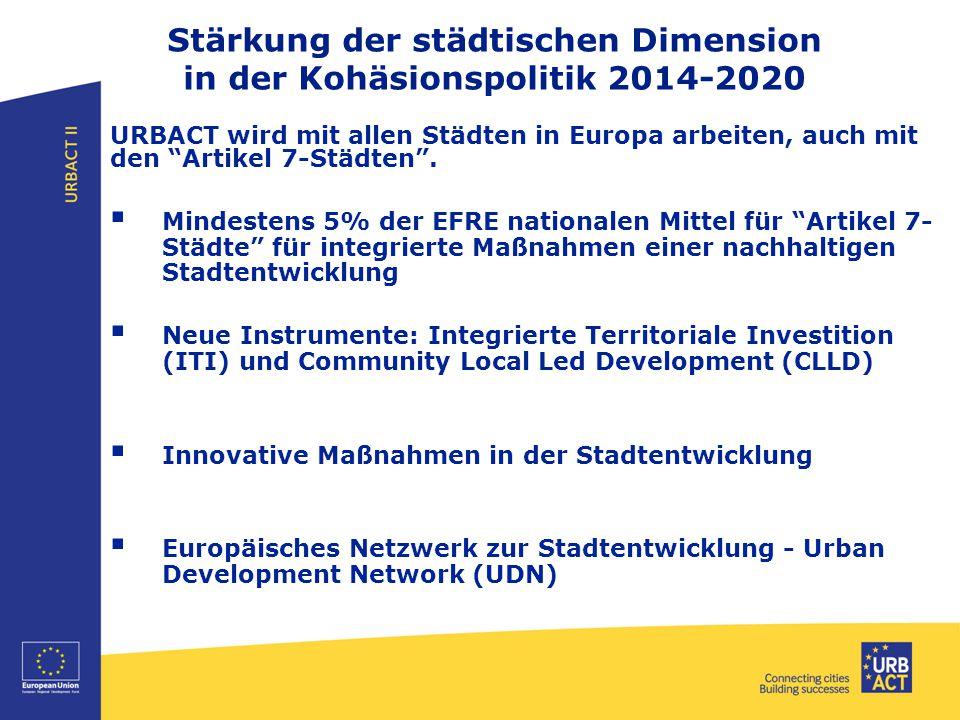 Stärkung der städtischen Dimension in der Kohäsionspolitik 2014-2020 URBACT wird mit allen Städten in Europa arbeiten, auch mit den Artikel 7-Städten .